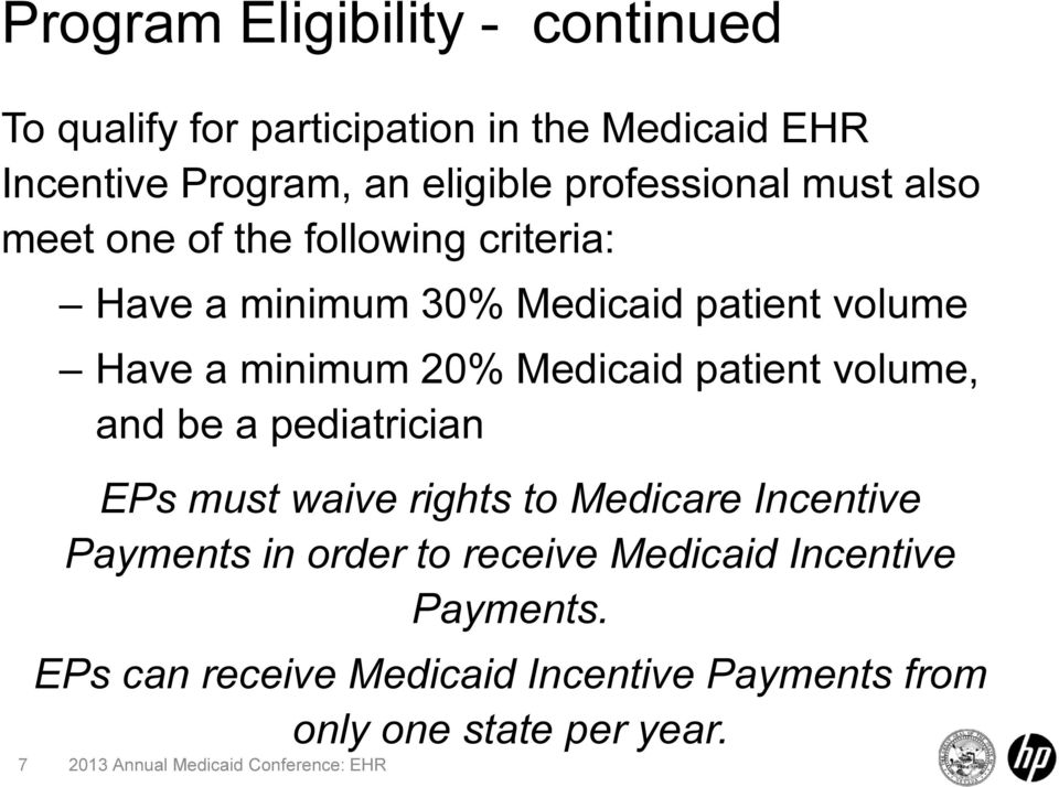 minimum 20% Medicaid patient volume, and be a pediatrician EPs must waive rights to Medicare Incentive Payments in