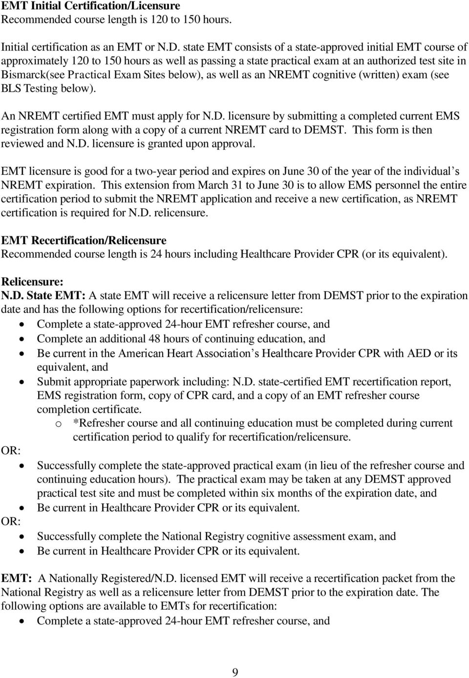 below), as well as an NREMT cognitive (written) exam (see BLS Testing below). An NREMT certified EMT must apply for N.D.