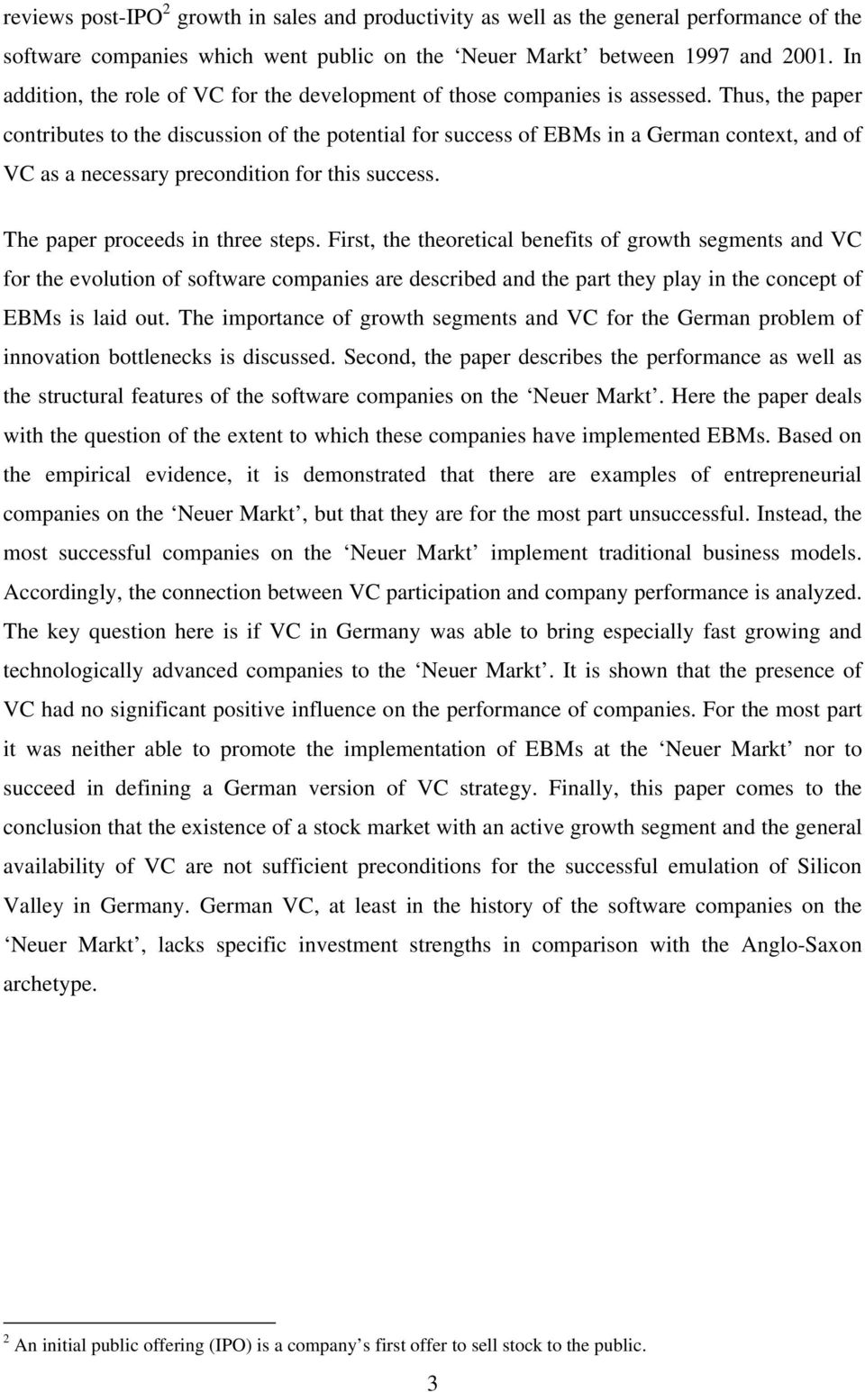 Thus, the paper contributes to the discussion of the potential for success of EBMs in a German context, and of VC as a necessary precondition for this success. The paper proceeds in three steps.