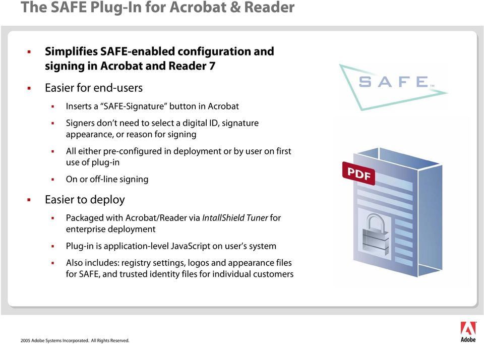 first use of plug-in On or off-line signing Easier to deploy Packaged with Acrobat/Reader via IntallShield Tuner for enterprise deployment Plug-in is
