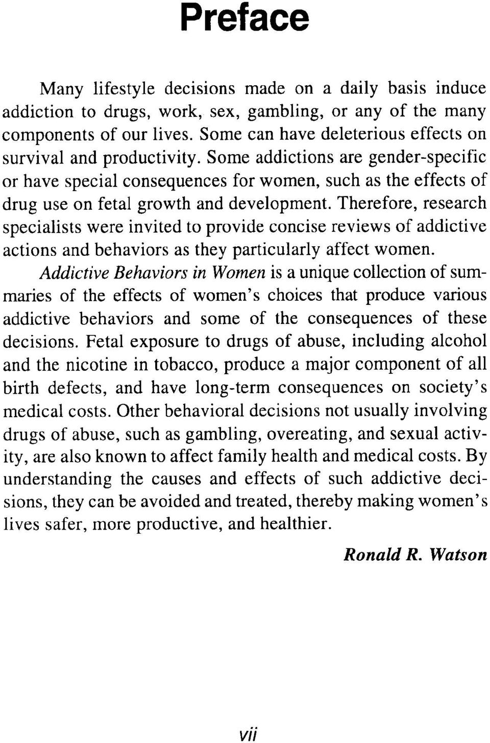 Some addictions are gender-specific or have special consequences for women, such as the effects of drug use on fetal growth and development.