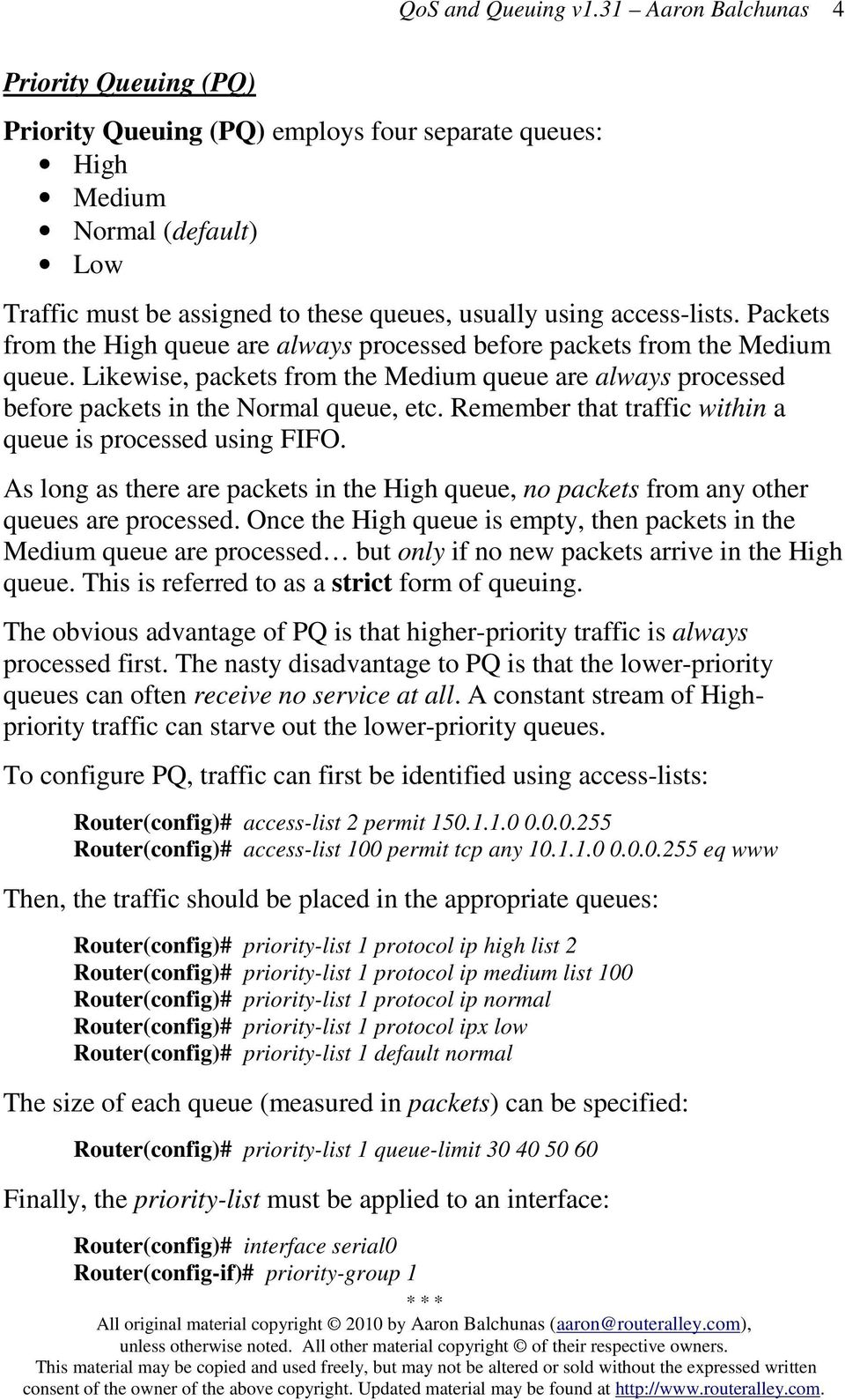 Remember that traffic within a queue is processed using FIFO. As long as there are packets in the High queue, no packets from any other queues are processed.