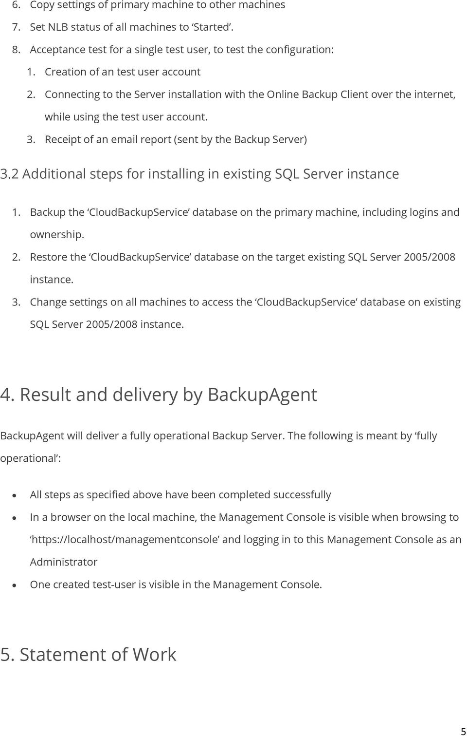 Receipt of an email report (sent by the Backup Server) 3.2 Additional steps for installing in existing SQL Server instance 1.