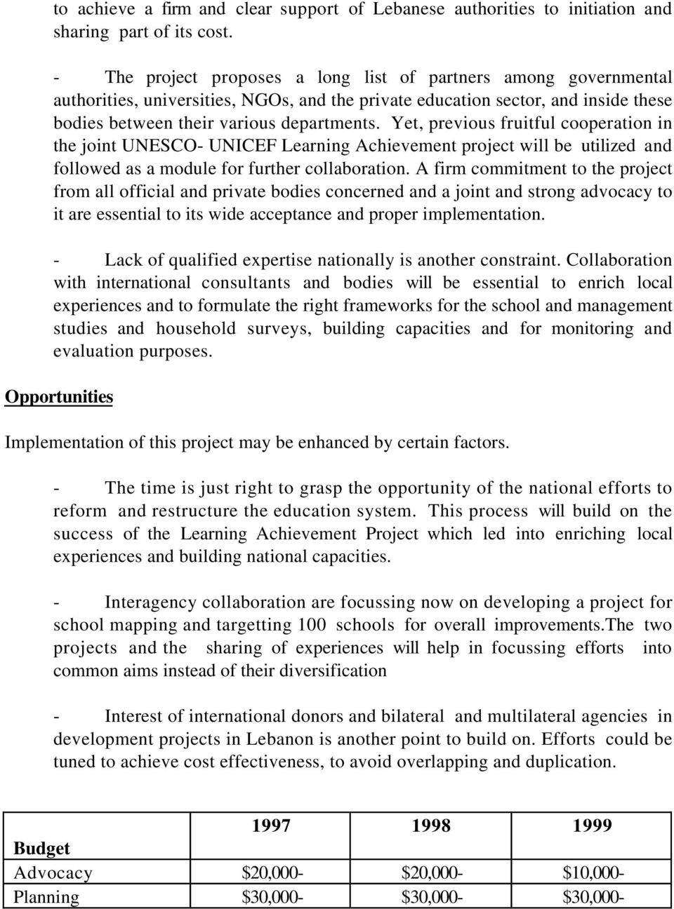 Yet, previous fruitful cooperation in the joint UNESCO- UNICEF Learning Achievement project will be utilized and followed as a module for further collaboration.