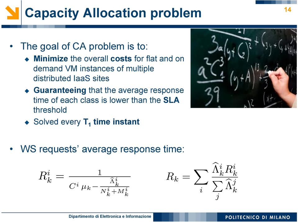 average response time of each class is lower than the SLA threshold u Solved every T 1 time