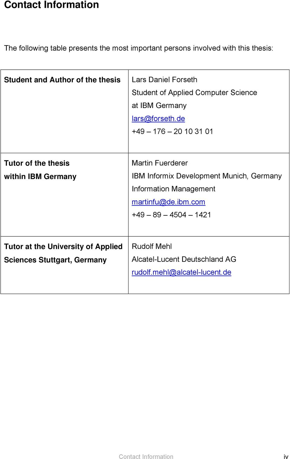 de +49 176 20 10 31 01 Tutor of the thesis within IBM Germany Martin Fuerderer IBM Informix Development Munich, Germany Information
