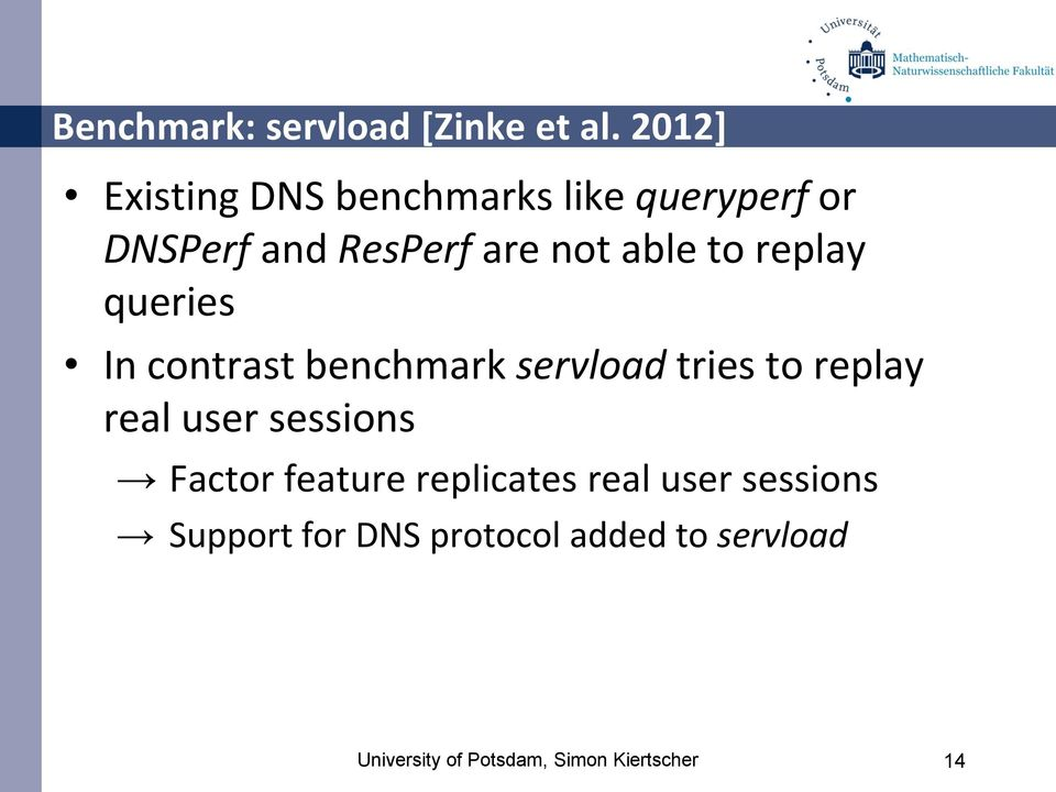 to replay queries In contrast benchmark servload tries to replay real user