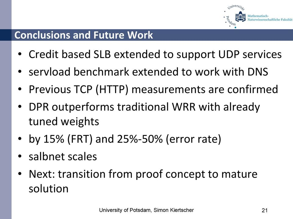 outperforms traditional WRR with already tuned weights by 15% (FRT) and 25%-50% (error rate)
