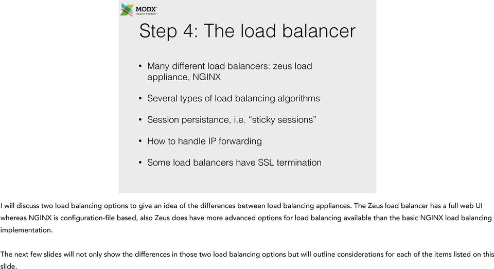 The Zeus load balancer has a full web UI whereas NGINX is configuration-file based, also Zeus does have more advanced options for load balancing available than the basic NGINX load