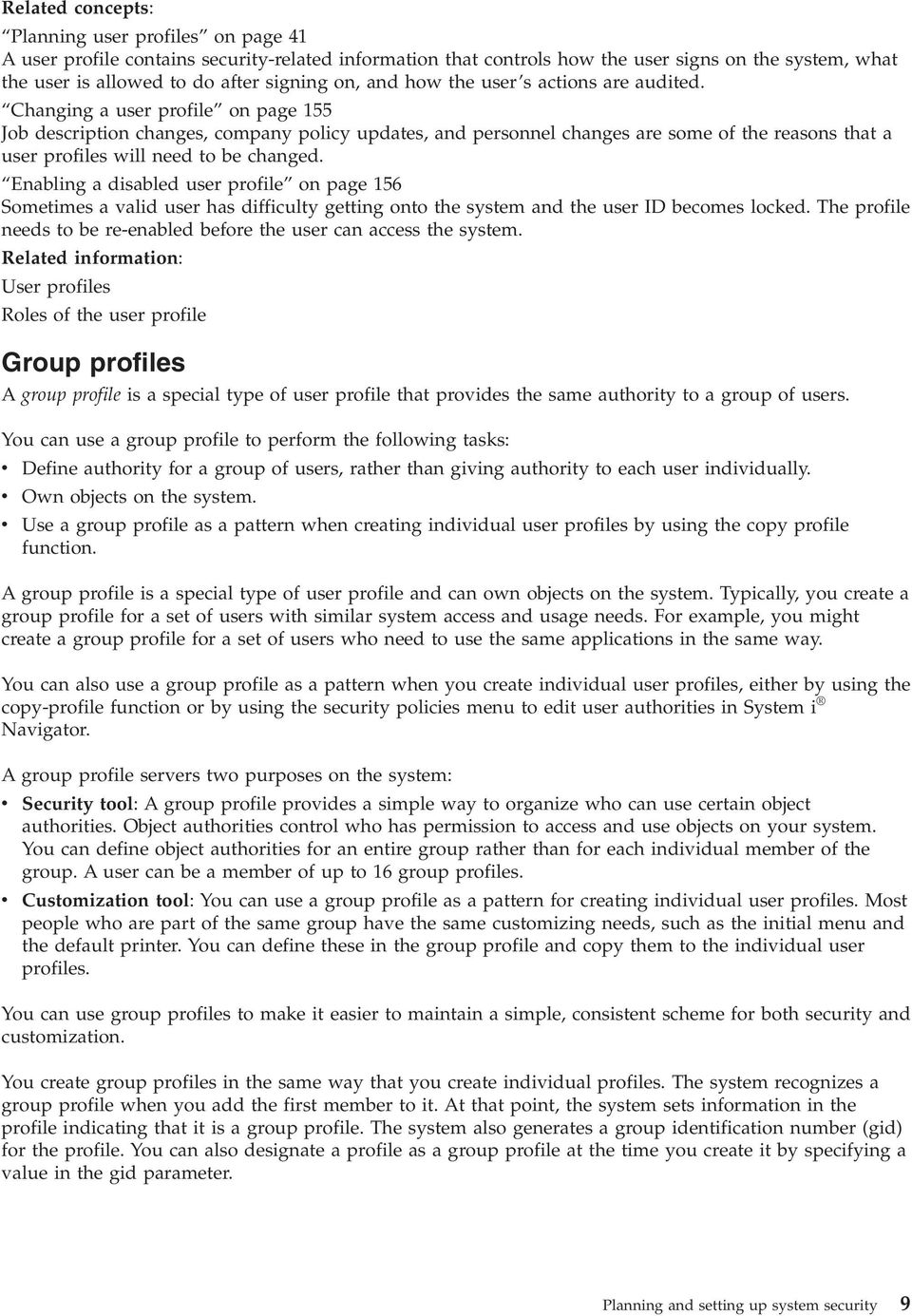 Changing a user profile on page 155 Job description changes, company policy updates, and personnel changes are some of the reasons that a user profiles will need to be changed.