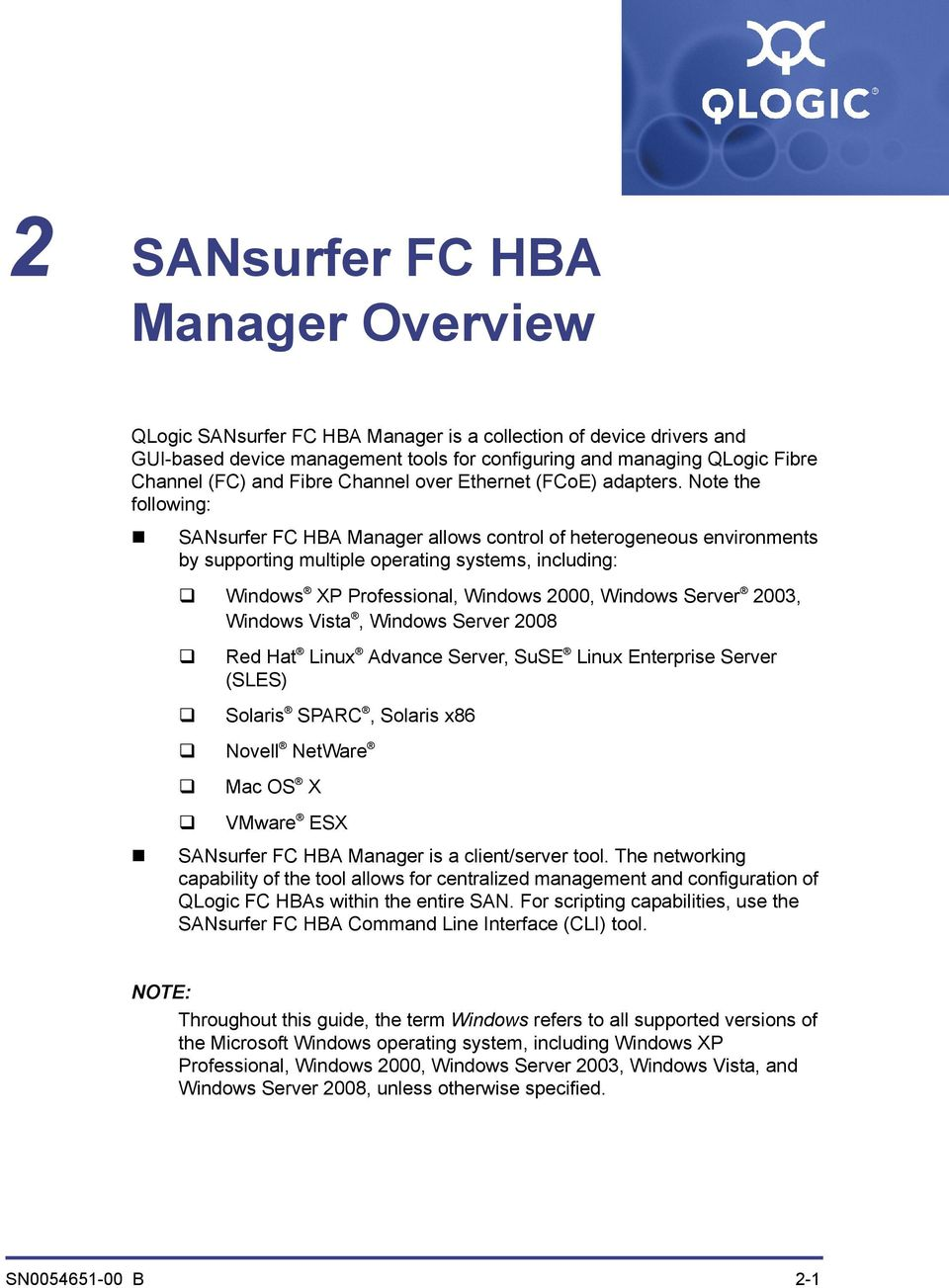 Note the following: ANsurfer FC HBA Manager allows control of heterogeneous environments by supporting multiple operating systems, including: Windows XP Professional, Windows 2000, Windows erver