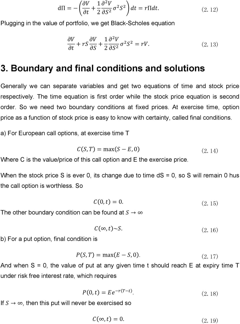 The time equation is first order while the stock price equation is second order. So we need two boundary conditions at fixed prices.
