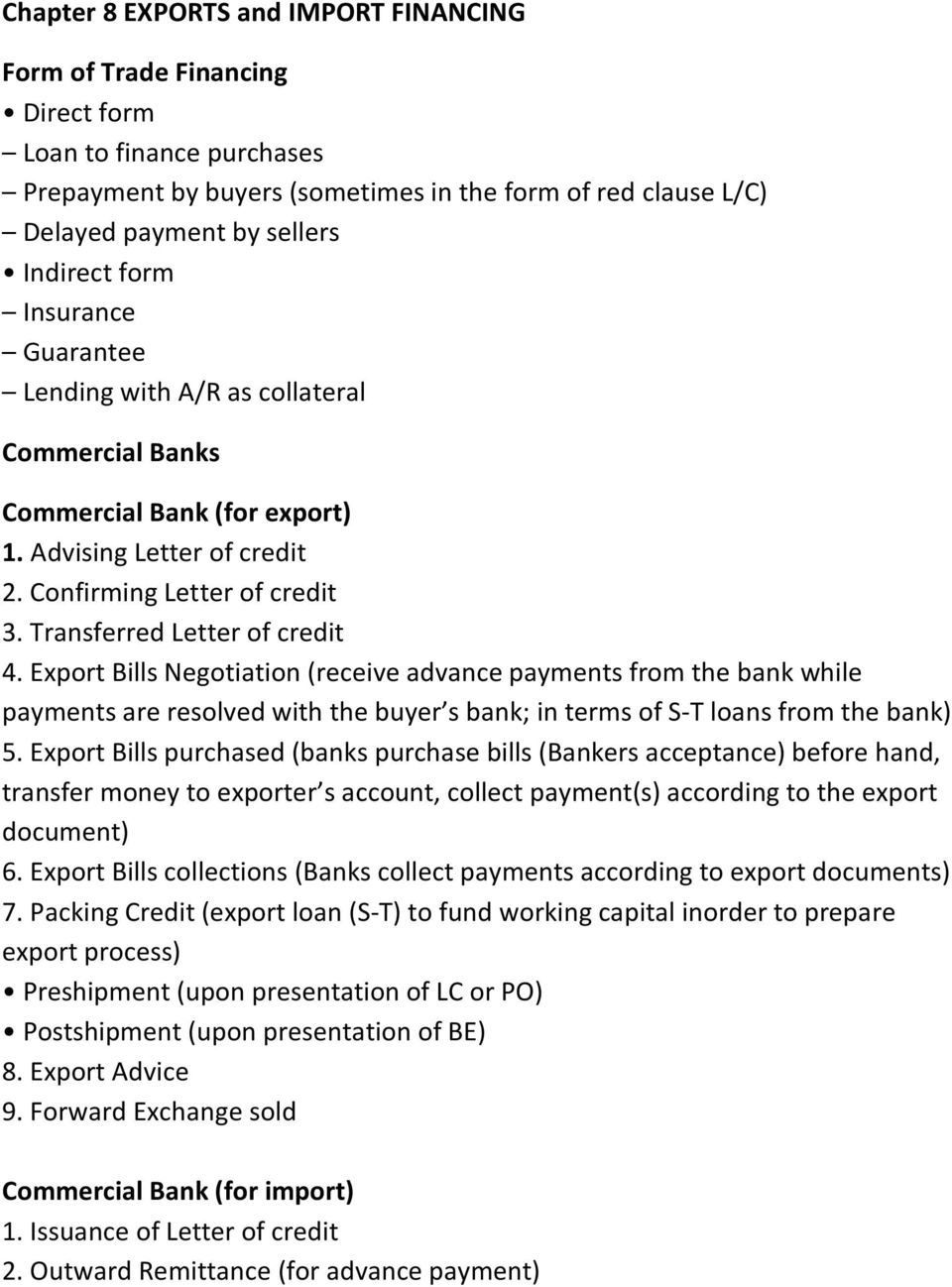 Export Bills Negotiation (receive advance payments from the bank while payments are resolved with the buyer s bank; in terms of S T loans from the bank) 5.