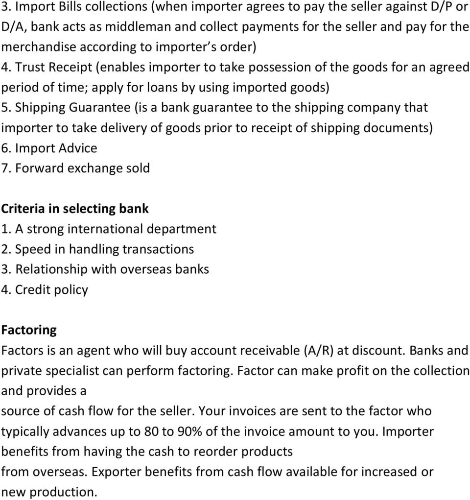Shipping Guarantee (is a bank guarantee to the shipping company that importer to take delivery of goods prior to receipt of shipping documents) 6. Import Advice 7.