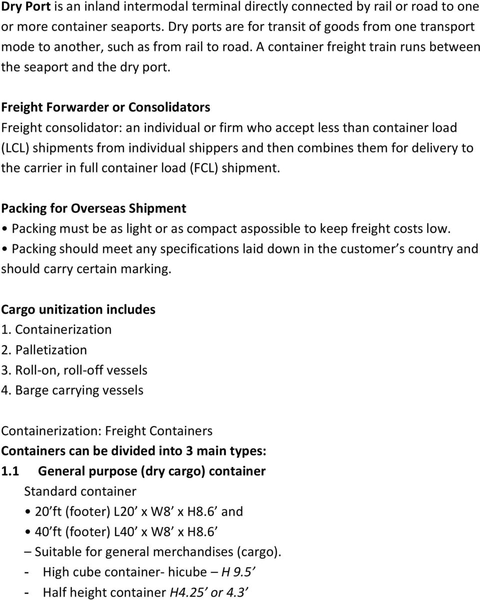 Freight Forwarder or Consolidators Freight consolidator: an individual or firm who accept less than container load (LCL) shipments from individual shippers and then combines them for delivery to the