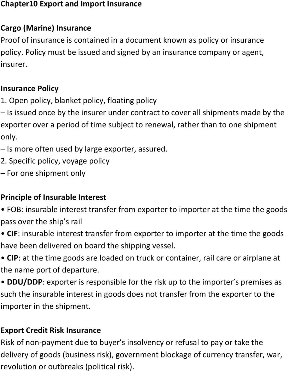 Open policy, blanket policy, floating policy Is issued once by the insurer under contract to cover all shipments made by the exporter over a period of time subject to renewal, rather than to one