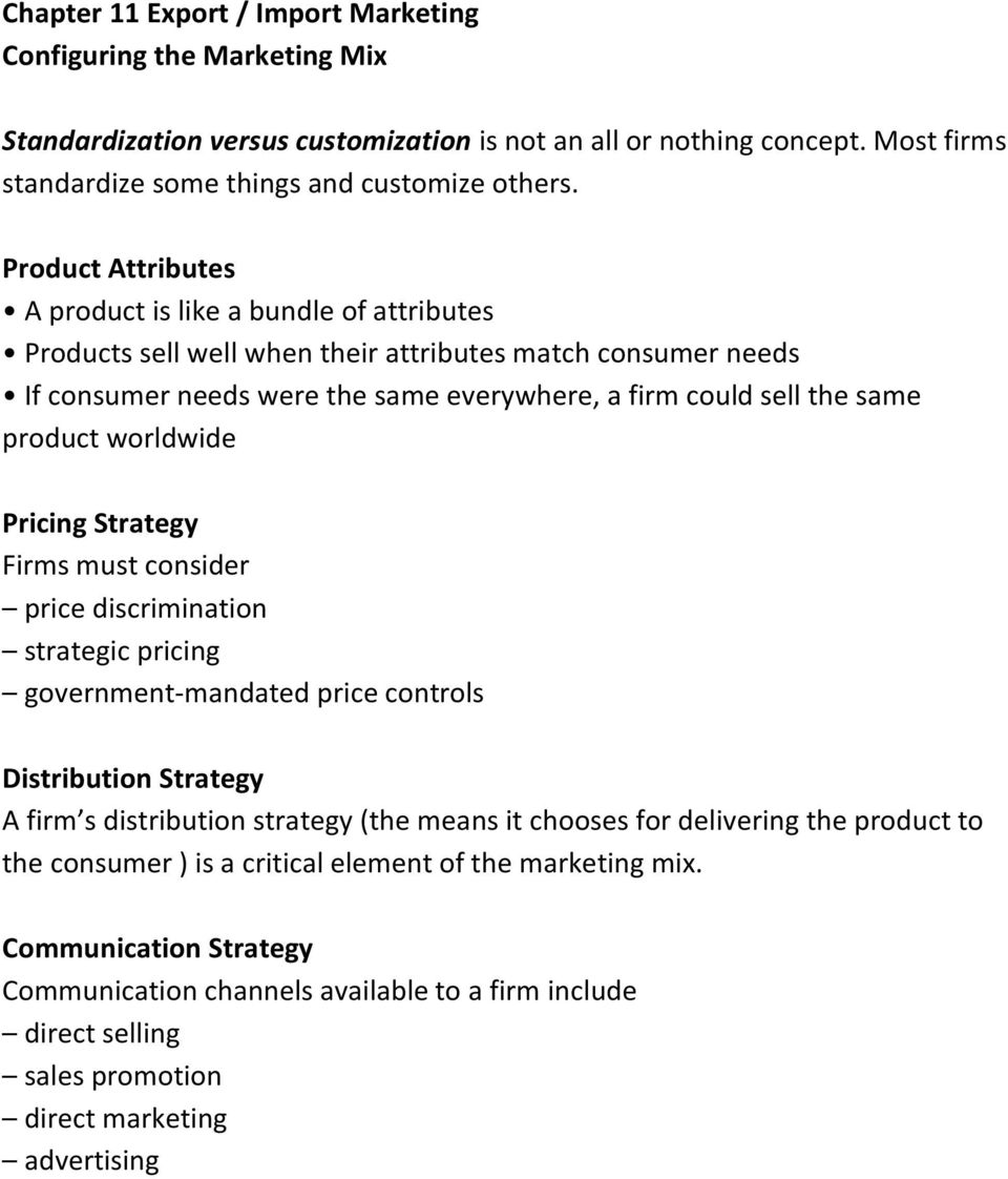 product worldwide Pricing Strategy Firms must consider price discrimination strategic pricing government mandated price controls Distribution Strategy A firm s distribution strategy (the means it