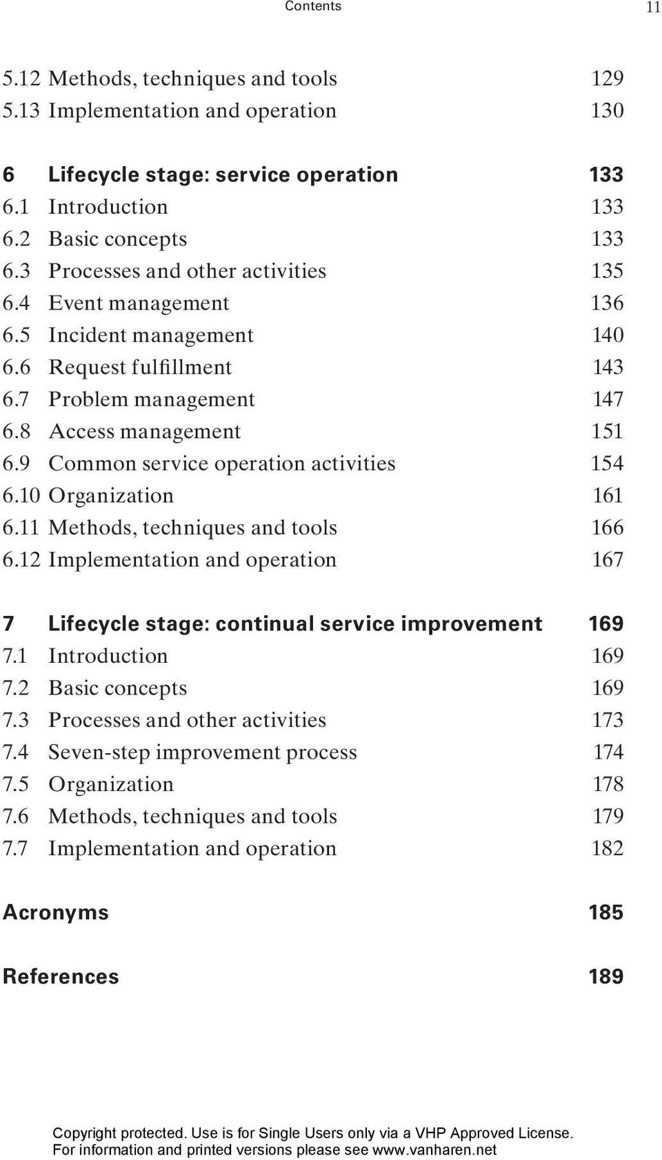 9 Common service operation activities 154 6.10 Organization 161 6.11 Methods, techniques and tools 166 6.12 Implementation and operation 167 7 Lifecycle stage: continual service improvement 169 7.