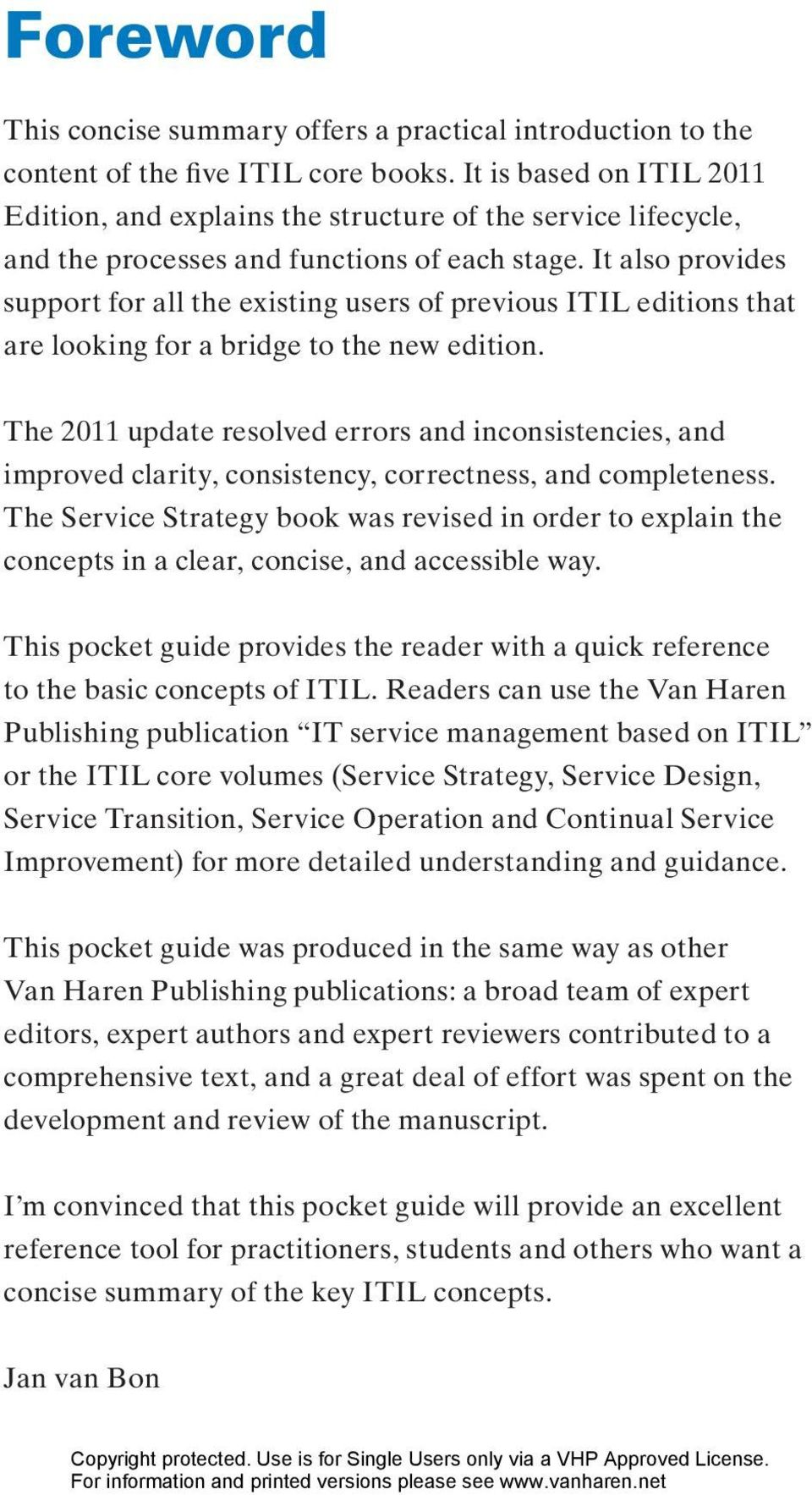 It also provides support for all the existing users of previous ITIL editions that are looking for a bridge to the new edition.