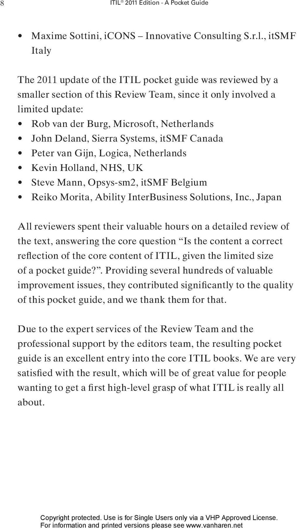 , itsmf Italy The 2011 update of the ITIL pocket guide was reviewed by a smaller section of this Review Team, since it only involved a limited update: Rob van der Burg, Microsoft, Netherlands John