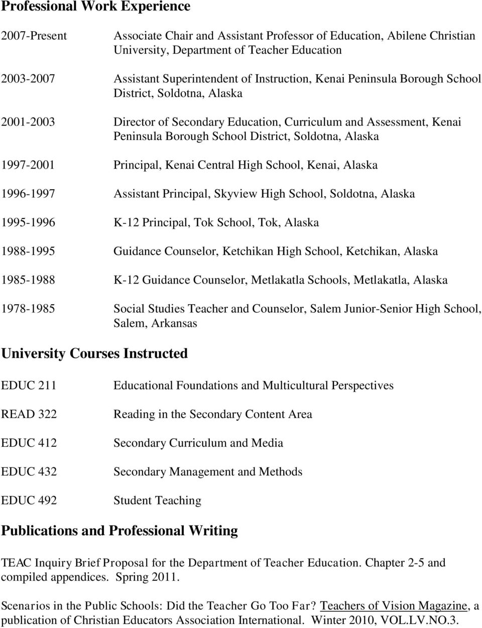 1997-2001 Principal, Kenai Central High School, Kenai, Alaska 1996-1997 Assistant Principal, Skyview High School, Soldotna, Alaska 1995-1996 K-12 Principal, Tok School, Tok, Alaska 1988-1995 Guidance