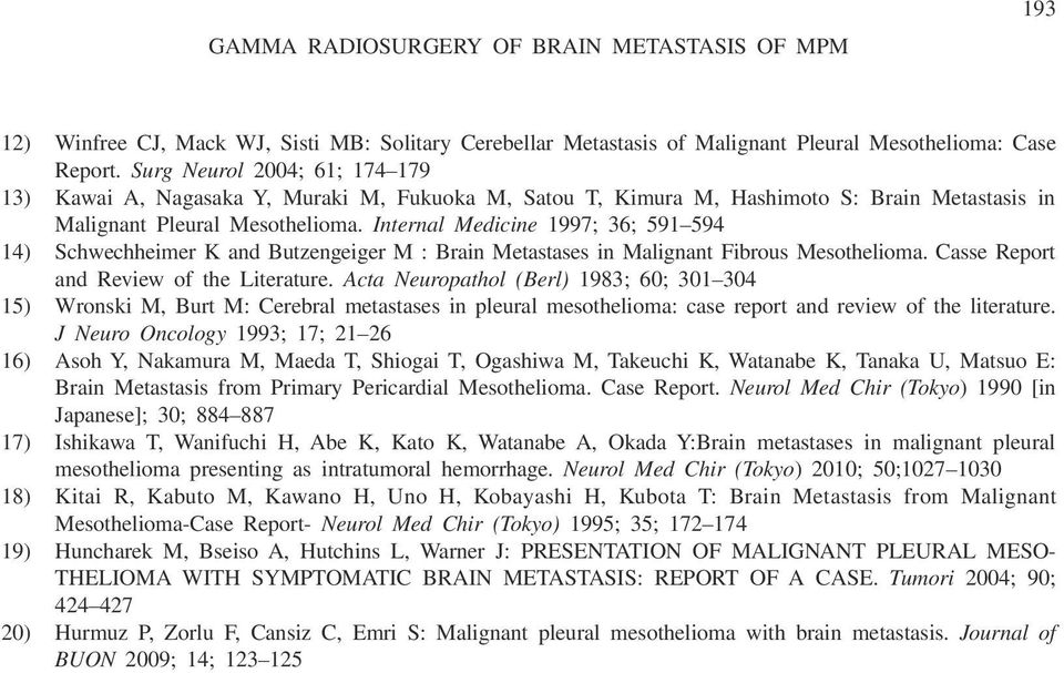 Internal Medicine 1997; 36; 591 594 14) Schwechheimer K and Butzengeiger M : Brain Metastases in Malignant Fibrous Mesothelioma. Casse Report and Review of the Literature.
