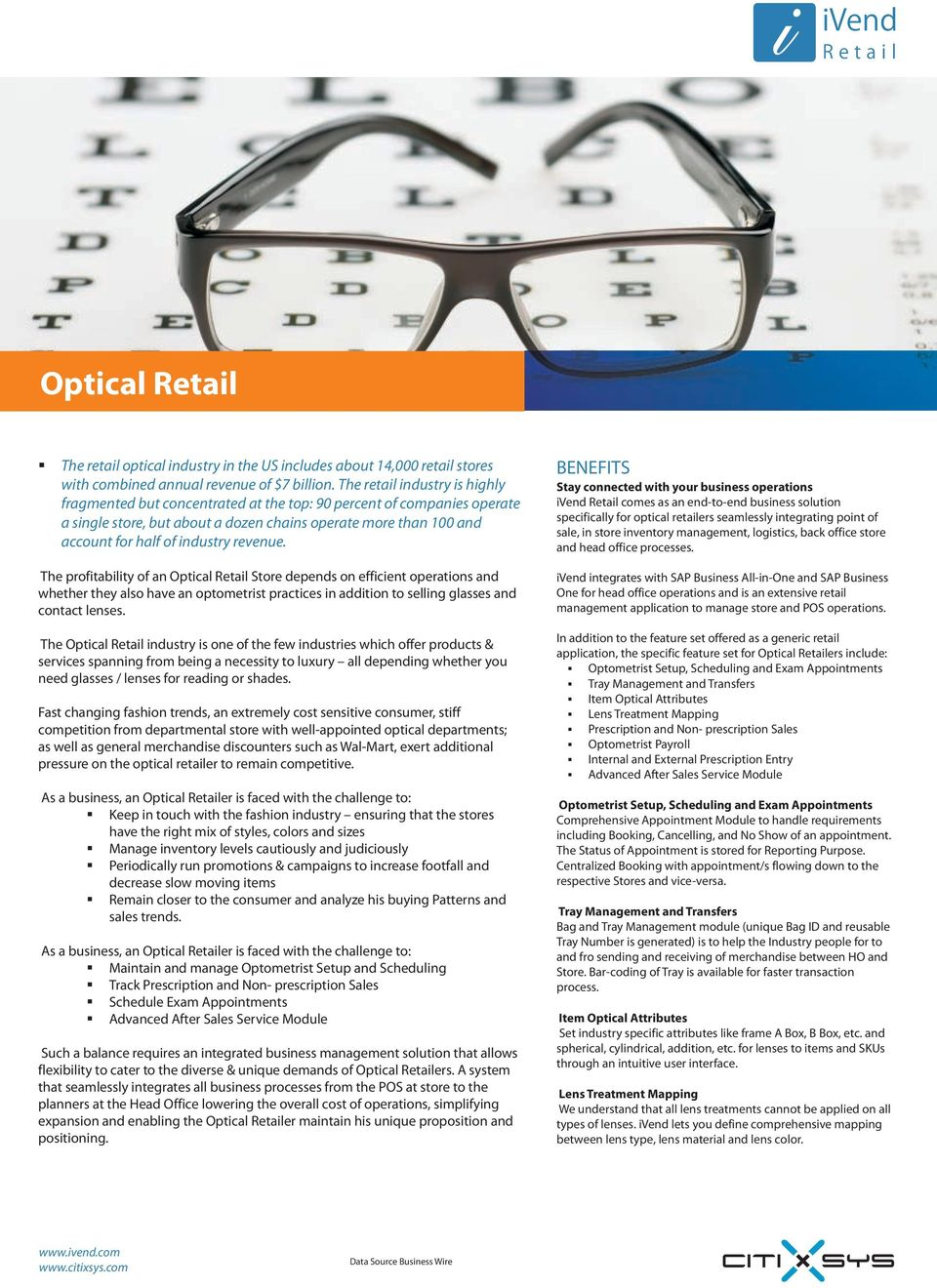 revenue. The profitability of an Optical Store depends on efficient operations and whether they also have an optometrist practices in addition to selling glasses and contact lenses.