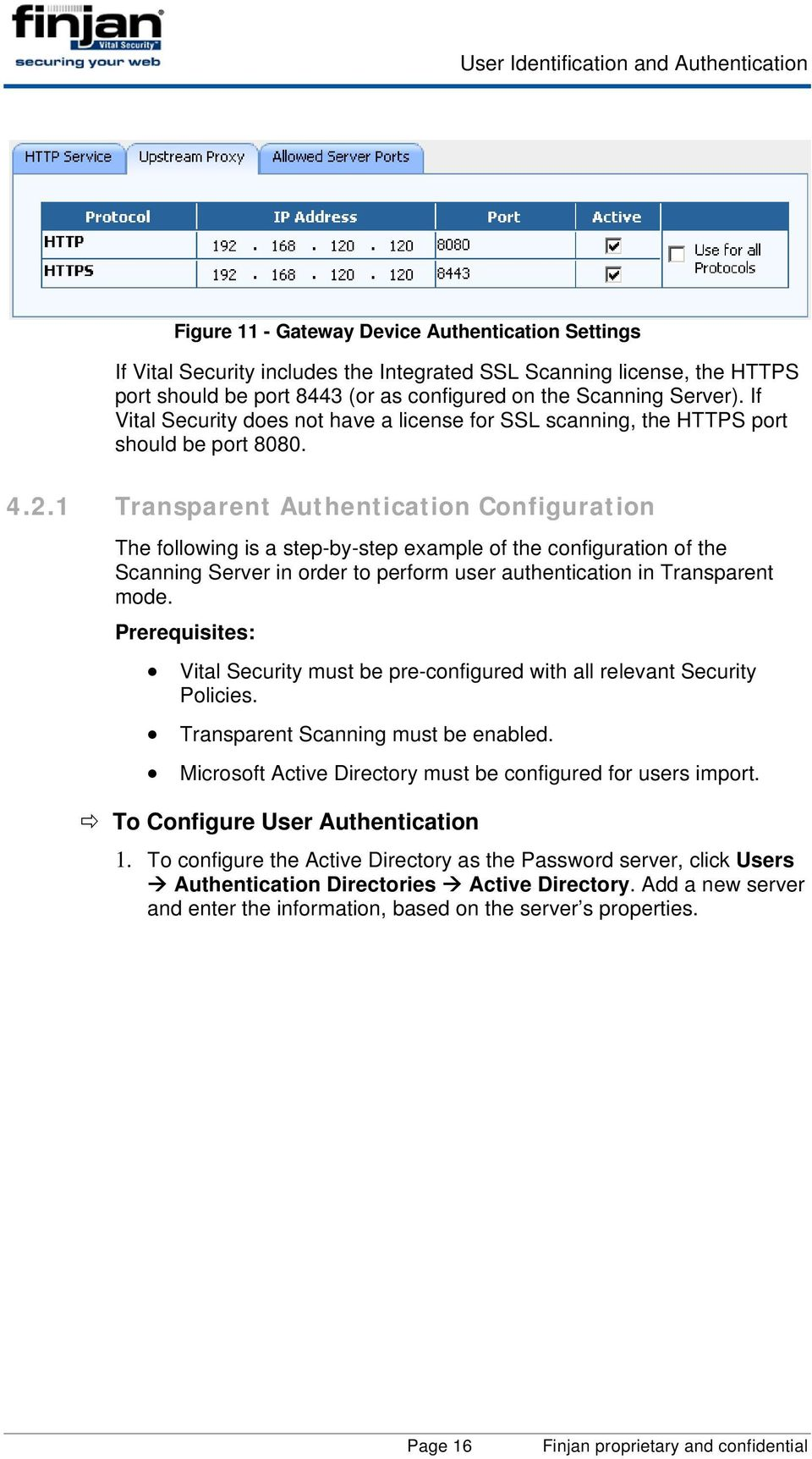 1 Transparent Authentication Configuration The following is a step-by-step example of the configuration of the Scanning Server in order to perform user authentication in Transparent mode.