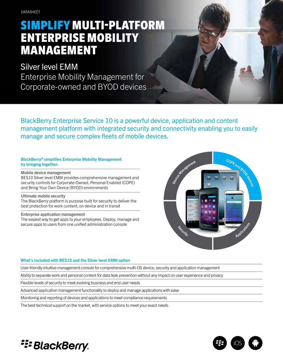 BlackBerry simplifies Enterprise Mobility Management by bringing together: Mobile device management BES10 Silver level EMM provides comprehensive management and security controls for Corporate-Owned,