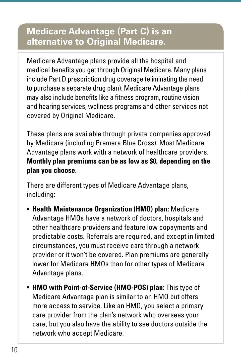 Medicare Advantage plans may also include benefits like a fitness program, routine vision and hearing services, wellness programs and other services not covered by Original Medicare.