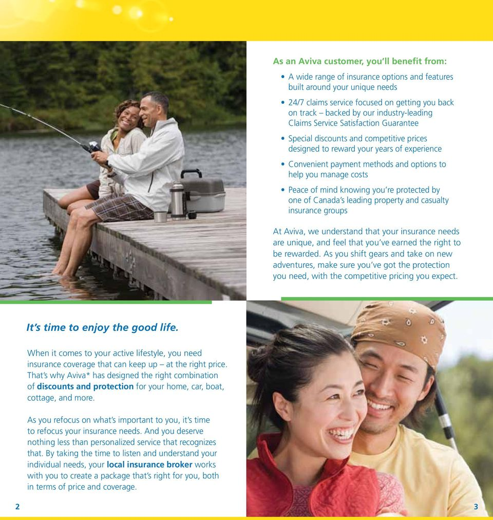 costs Peace of mind knowing you re protected by one of Canada s leading property and casualty insurance groups At Aviva, we understand that your insurance needs are unique, and feel that you ve