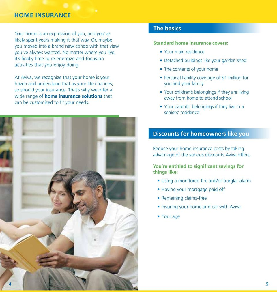 At Aviva, we recognize that your home is your haven and understand that as your life changes, so should your insurance.