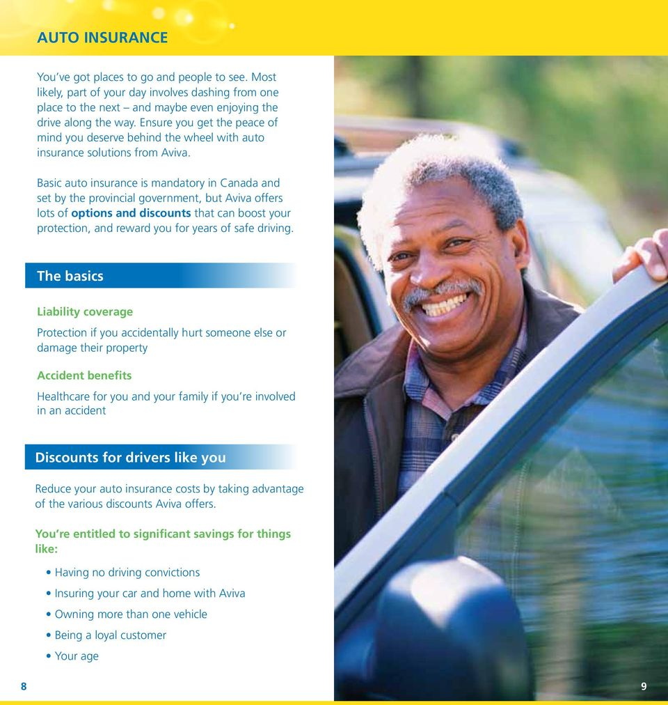 Basic auto insurance is mandatory in Canada and set by the provincial government, but Aviva offers lots of options and discounts that can boost your protection, and reward you for years of safe