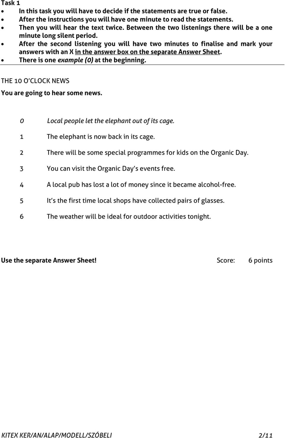 After the second listening you will have two minutes to finalise and mark your answers with an X in the answer box on the separate Answer Sheet. There is one example (0) at the beginning.
