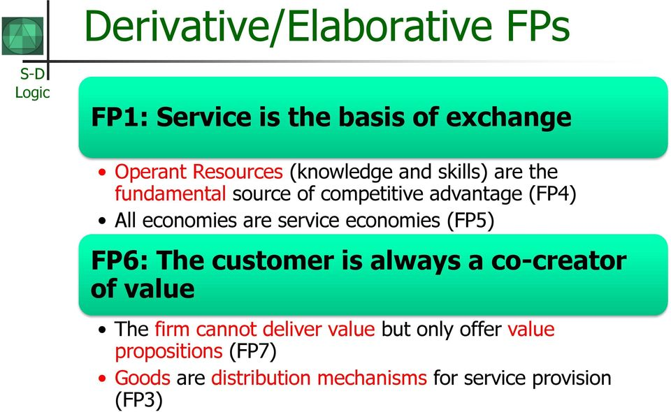 economies (FP5) FP6: The customer is always a co-creator of value The firm cannot deliver value