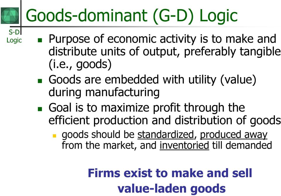 to maximize profit through the efficient production and distribution of goods goods should be