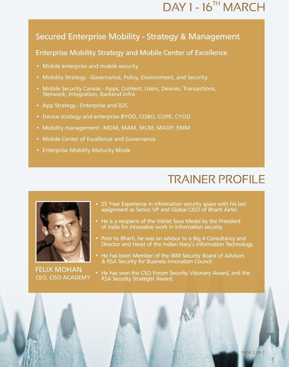 strategy and enterprise BYOD, COBO, COPE, CYOD Mobility management - MDM, MAM, MCM, MADP, EMM Mobile Center of Excellence and Governance Enterprise Mobility Maturity Mode TRAINER PROFILE 25 Year
