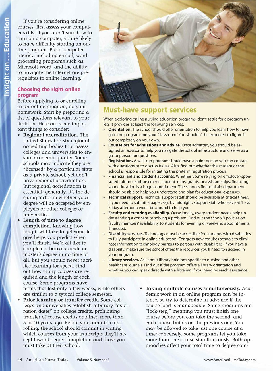 Basic computer literacy, including e-mail, word processing programs such as Microsoft Word, and the ability to navigate the Internet are prerequisites to online learning.