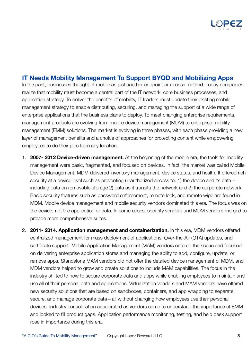 To deliver the benefits of mobility, IT leaders must update their existing mobile management strategy to enable distributing, securing, and managing the support of a wide range of enterprise