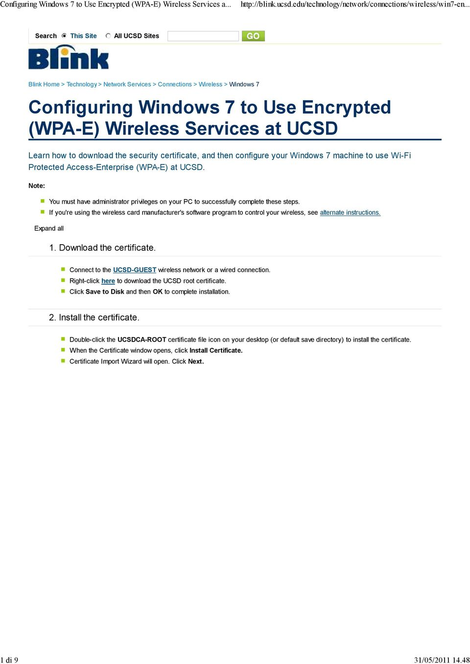 to download the security certificate, and then configure your Windows 7 machine to use Wi-Fi Protected Access-Enterprise (WPA-E) at UCSD.