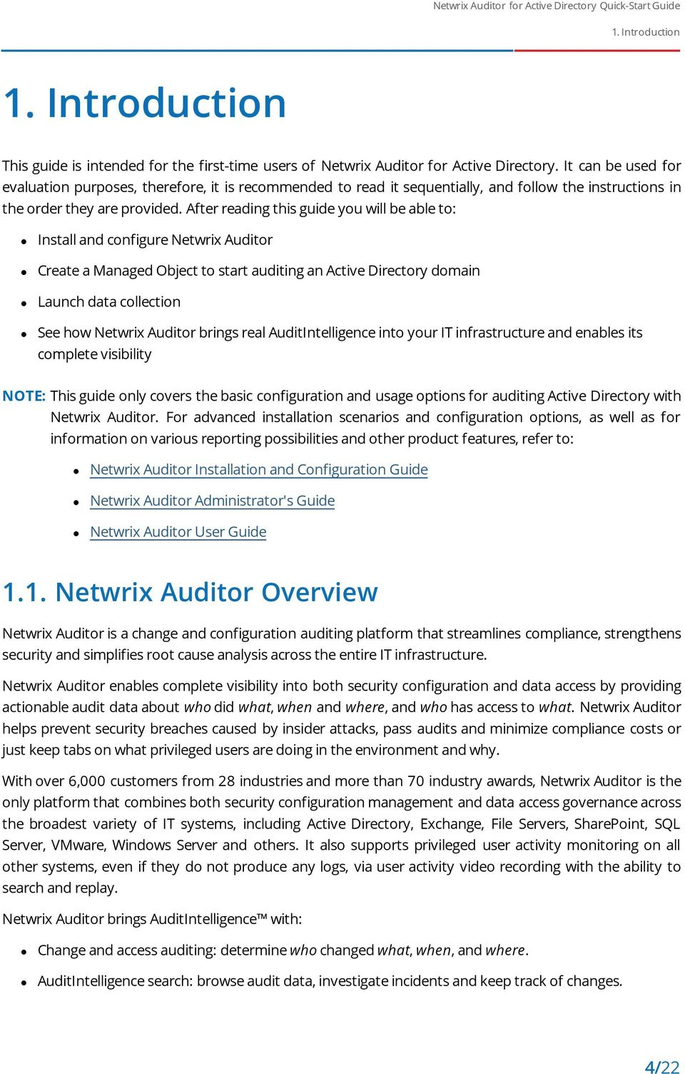 After reading this guide you will be able to: Install and configure Netwrix Auditor Create a Managed Object to start auditing an Active Directory domain Launch data collection See how Netwrix Auditor