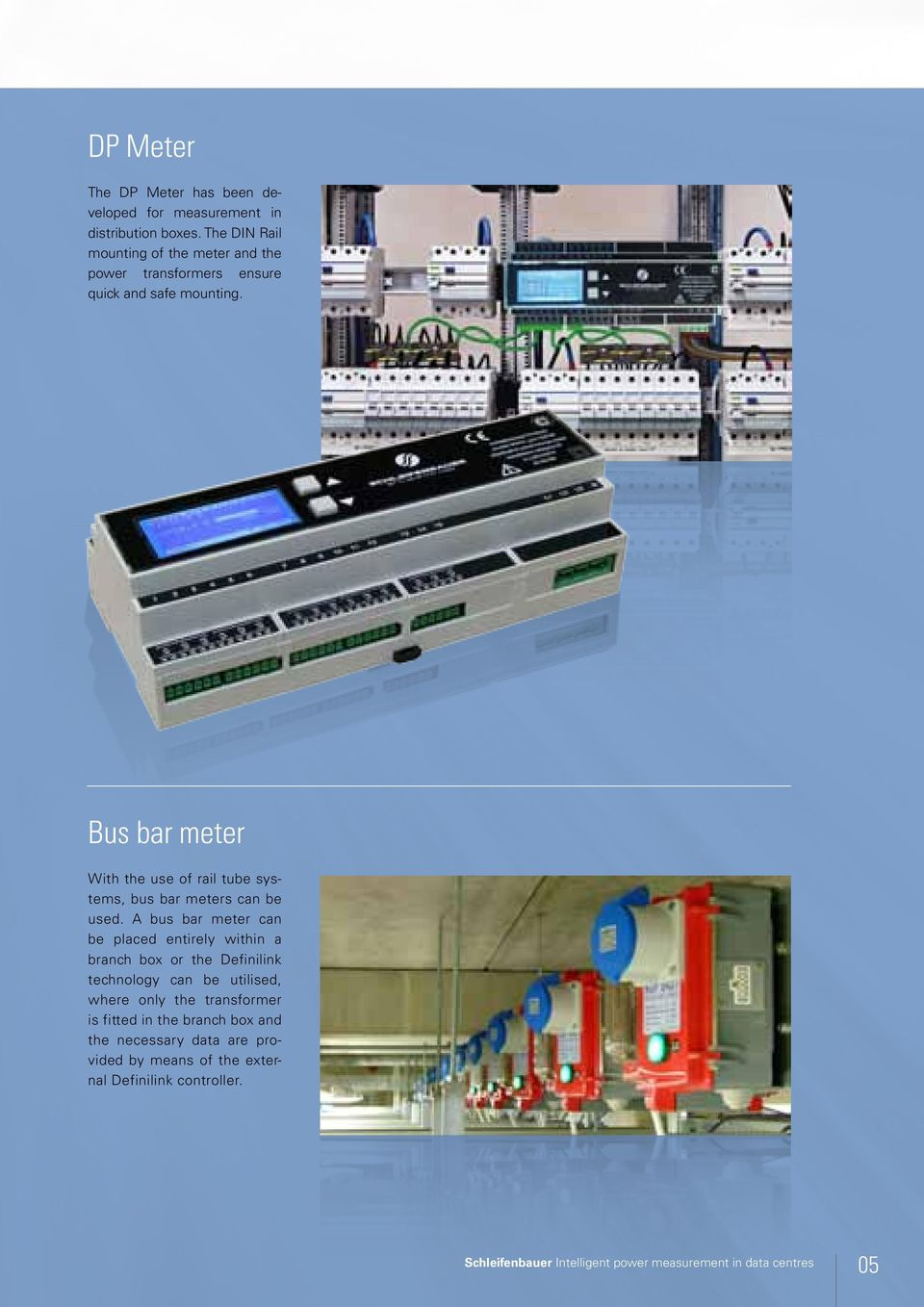 Bus bar meter With the use of rail tube systems, bus bar meters can be used.
