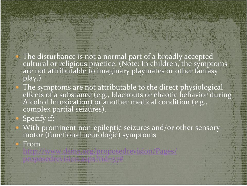 ) The symptoms are not attributable to the direct physiologi