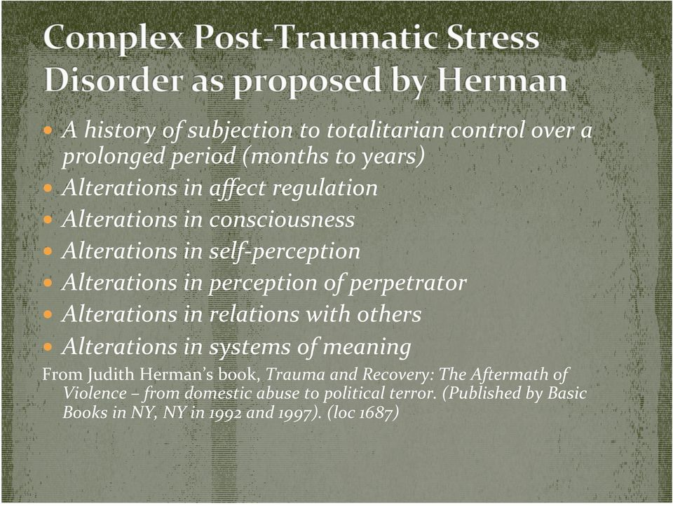 Alterations in relations with others Alterations in systems of meaning From Judith Herman s book, Trauma and Recovery: