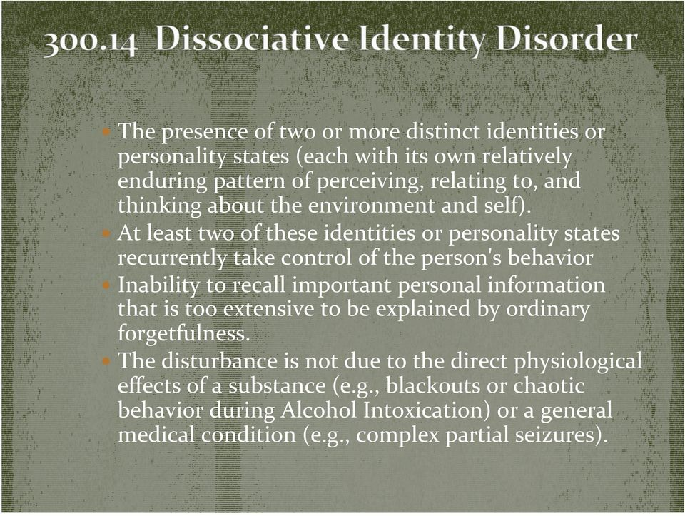 At least two of these identities or personality states recurrently take control of the person's behavior Inability to recall important personal