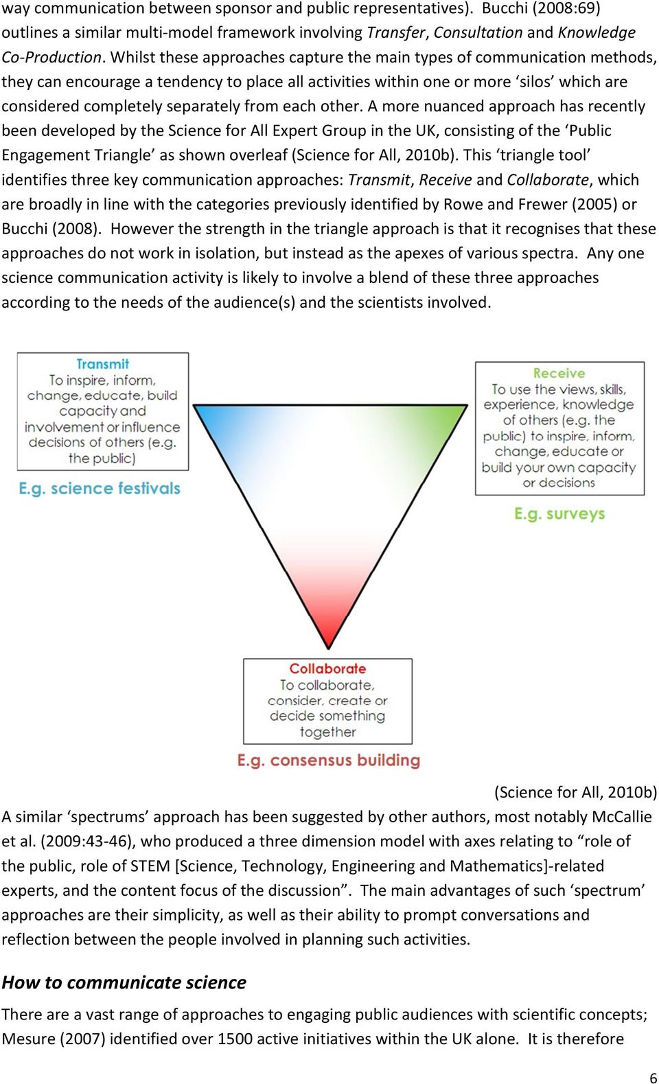 each other. A more nuanced approach has recently been developed by the Science for All Expert Group in the UK, consisting of the Public Engagement Triangle as shown overleaf (Science for All, 2010b).