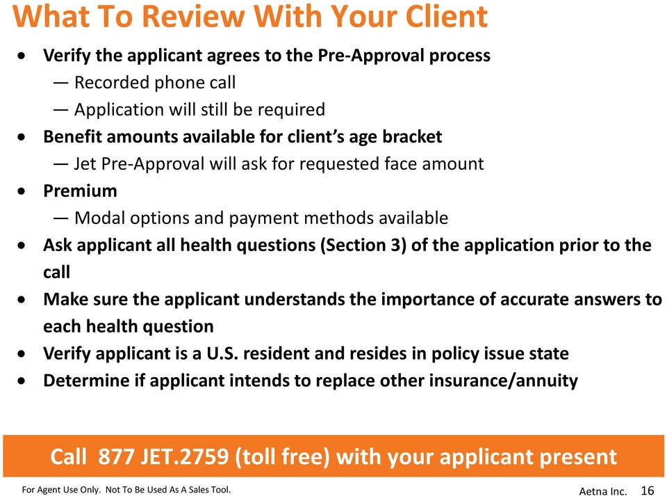(Section 3) of the application prior to the call Make sure the applicant understands the importance of accurate answers to each health question Verify applicant is a U.