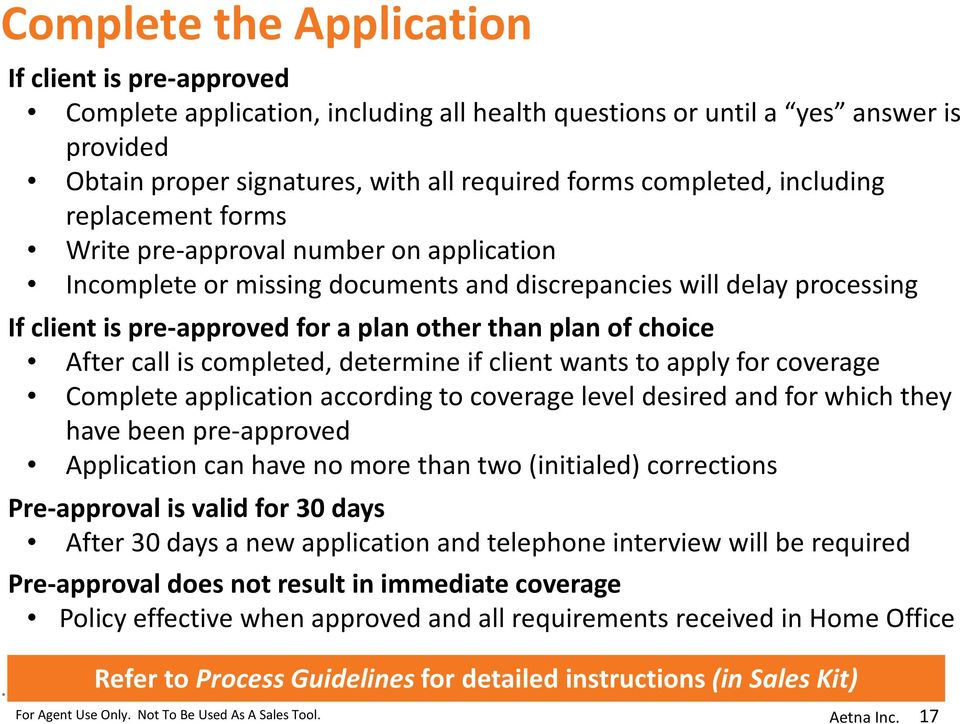 choice After call is completed, determine if client wants to apply for coverage Complete application according to coverage level desired and for which they have been pre-approved Application can have