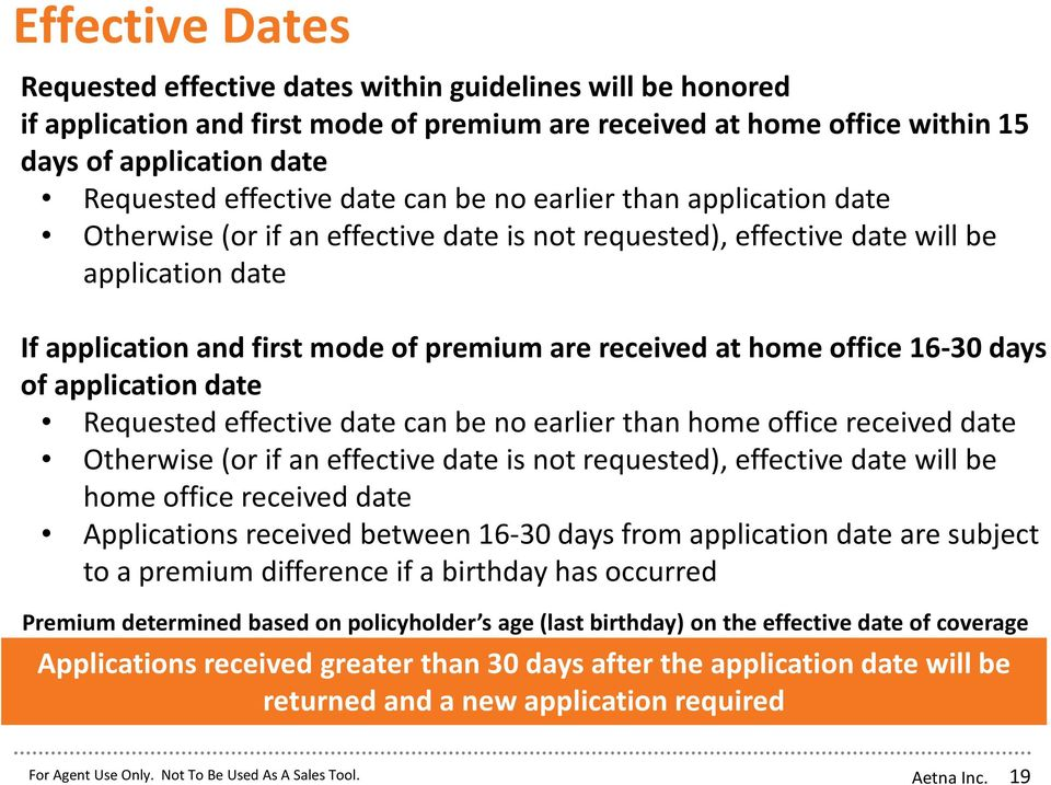 home office 16-30 days of application date Requested effective date can be no earlier than home office received date Otherwise (or if an effective date is not requested), effective date will be home