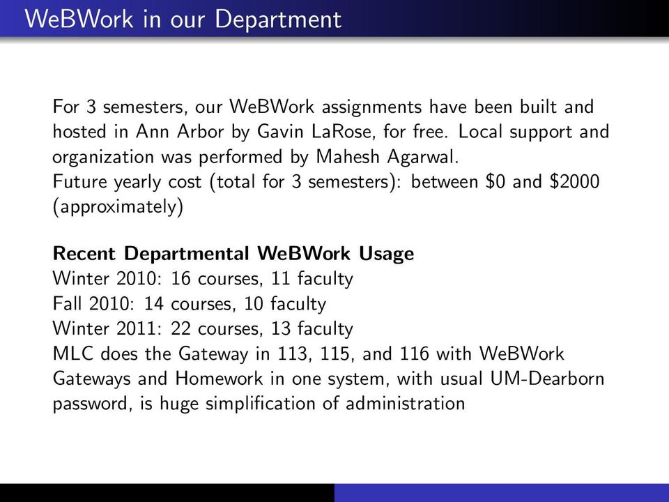 Future yearly cost (total for 3 semesters): between $0 and $2000 (approximately) Recent Departmental WeBWork Usage Winter 2010: 16 courses, 11
